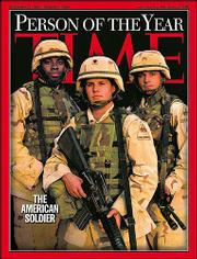 "Time Magazine&squot;s cover shows three American military personnel representing ""The American Soldier,"" which was chosen to be the magazine&squot;s 2003 Person of the Year."