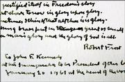 "A detail of a handwritten poem by Robert Frost appears at the John F. Kennedy Library and Museum in Boston Thursday, April 20, 2006. Th institution obtained the original version of the poem.The poem, ""Dedication,"" was written for the January 1961 inauguration of President Kennedy, but never read by Frost in its entirety at the ceremony because of glare from the sun. Frost was 86 at the time."