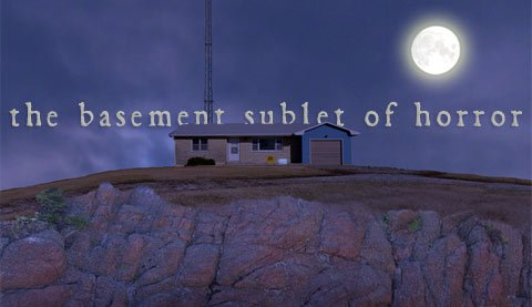 "This lonely abode provides the faux setting for ""The Basement Sublet of Horror"" TV series."