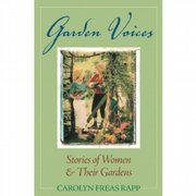 """Garden Voices, Stories of Women & Their Gardens,"" by Carolyn Freas Rapp"