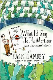 """What I&squot;d Say to the Martians and Other Veiled Threats"" by Jack Handey"