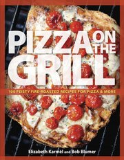 "Elizabeth Karmel and Bob Blumer&squot;s ""Pizza on the Grill"""