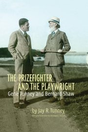 "Jay R. Tunney, the author of ""The Prizefighter and the Playwright: Gene Tunney and Bernard Shaw,""  says researching the book gave him a deeper understanding of what the Irish bard's relationship with his father was about."
