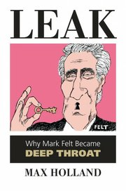 "A new book by author Max Holland on the Watergate scandal is winning accolades from John Dean, former White House counsel for President Nixon. The book, ""Leak: Why Mark Felt became Deep Throat,"" is published by University Press of Kansas."