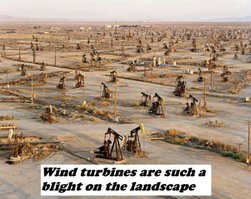 Wind turbines are a blight on the landscape.