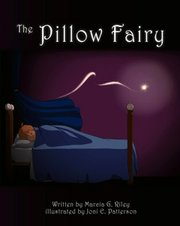 """The Pillow Fairy"" by Marcia Riley (self published at CreateSpace, 2012)"