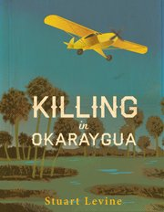 """Killing in Okaraygua"" by Stuart Levine"