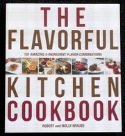 """The Flavorful Kitchen Cookbook: 101 Amazing 3-Ingredient Flavor Combinations,"" by Robert and Molly Krause."