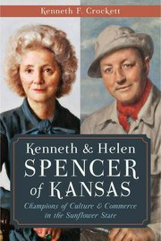 "Ken Crockett, a Topeka resident, authored """"Kenneth and Helen Spencer of Kansas: Champions of Culture & Commerce in the Sunflower State,"" a book about the legacy of the Spencer family."