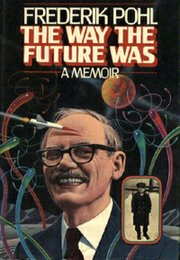 "Frederik Pohl&squot;s memoir ""The Way the Future Was,"" published by Tor Books. Pohl was a frequent visitor to the annual Campbell Conference at Kansas University."