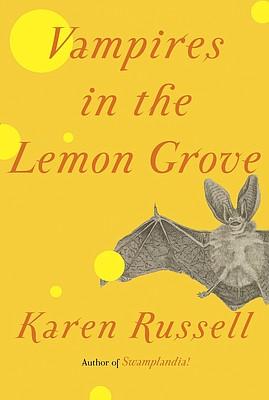 """""""Vampires in the Lemon Grove"""" by Karen Russell"""