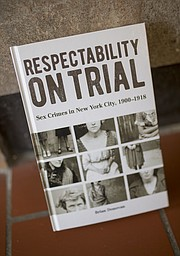 "University of Kansas associate professor of sociology Brian Donovan&squot;s book, ""Respectability On Trial: Sex Crimes in New York City, 1900-1918."""